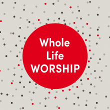 Whole Life Worship Text with Dots Flowing Out