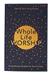 Whole Life Worship Book Cover